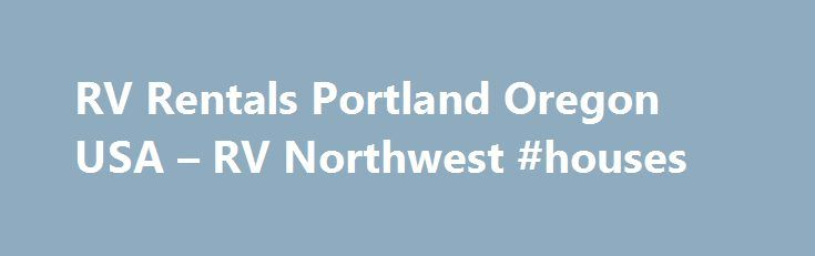 RV Rentals Portland Oregon USA – RV Northwest #houses http://rental.remmont.com/rv-rentals-portland-oregon-usa-rv-northwest-houses/  #motorhome rental usa # RV Rentals RV Sales Pop-Up Rentals 15 ft. / 20 ft. extended Furnace as well as heated bunks Thank you for choosing RV Northwest for your RV Rental needs. We are here to meet your destination dreams! We at RV Northwest have an A+ rating with the Better Business Bureau and a...