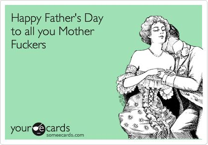 Father's Day Ecards, Free Father's Day Cards, Funny Father's Day Greeting Cards at someecards.com