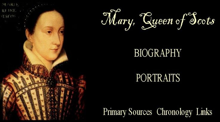 Mary, Queen of Scots: Biography, Portraits, Primary Sources