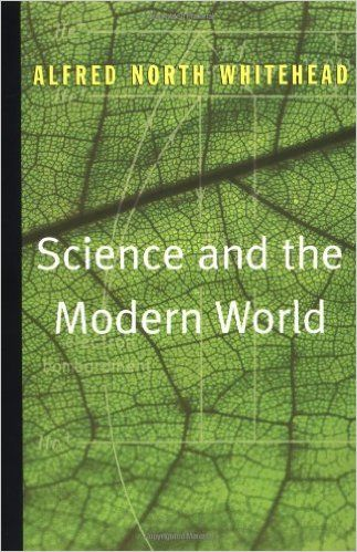 'Science and the Modern World' by Alfred North Whitehead  (Author)  #Great #World #Classics #Books #Western #Canon