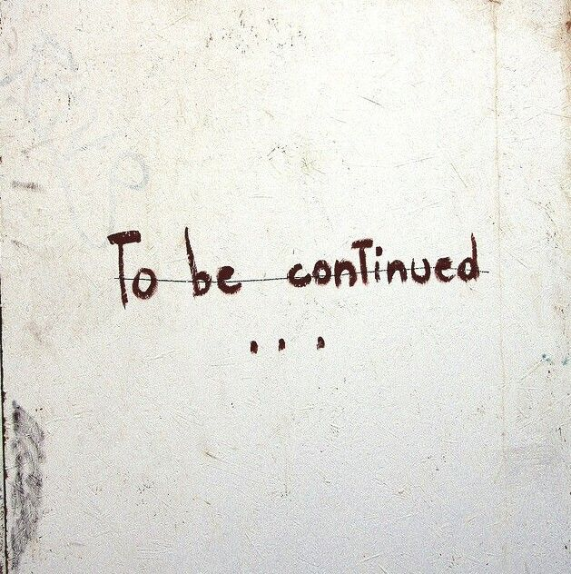 As with books and as with life, to be continued...