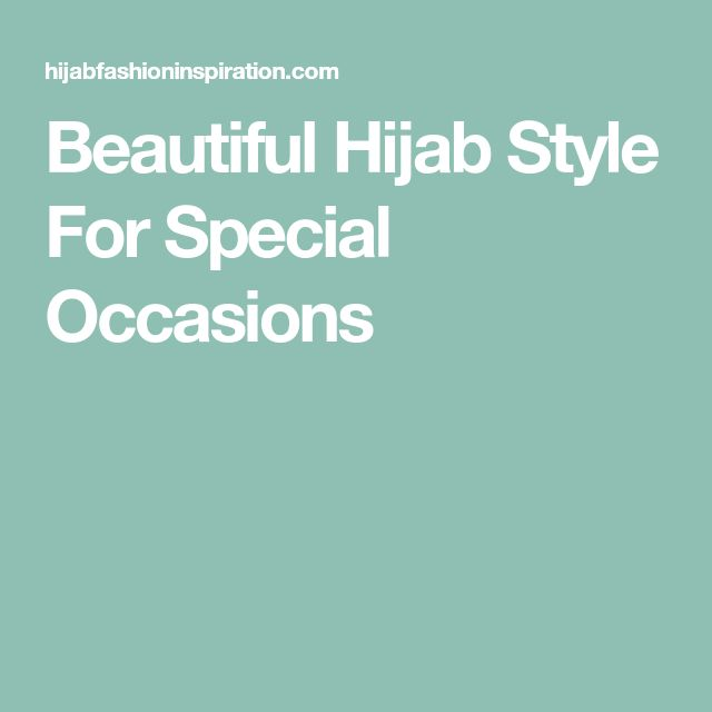 Beautiful Hijab Style For Special Occasions