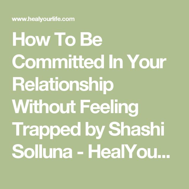 How To Be Committed In Your Relationship Without Feeling Trapped by Shashi Solluna - HealYourLife