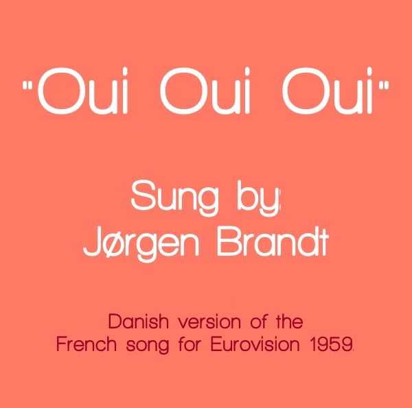 """""""Oui Oui Oui"""" sung by Jørgen Brandt. Originally the French entry for eurovision and sung by Jean Philippe. I have the song as mp3 but I am looking for a scan of the cover or the single."""