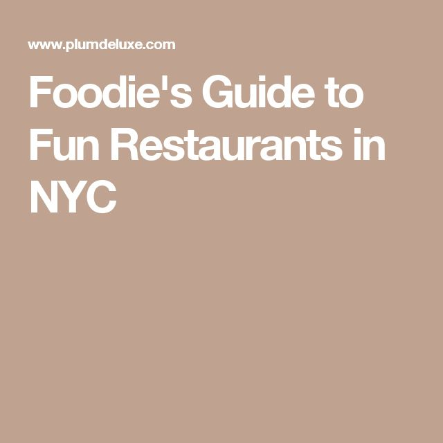 Foodie's Guide to Fun Restaurants in NYC