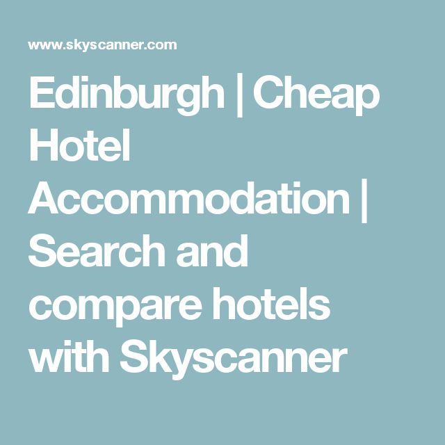 Edinburgh | Cheap Hotel Accommodation | Search and compare hotels with Skyscanner