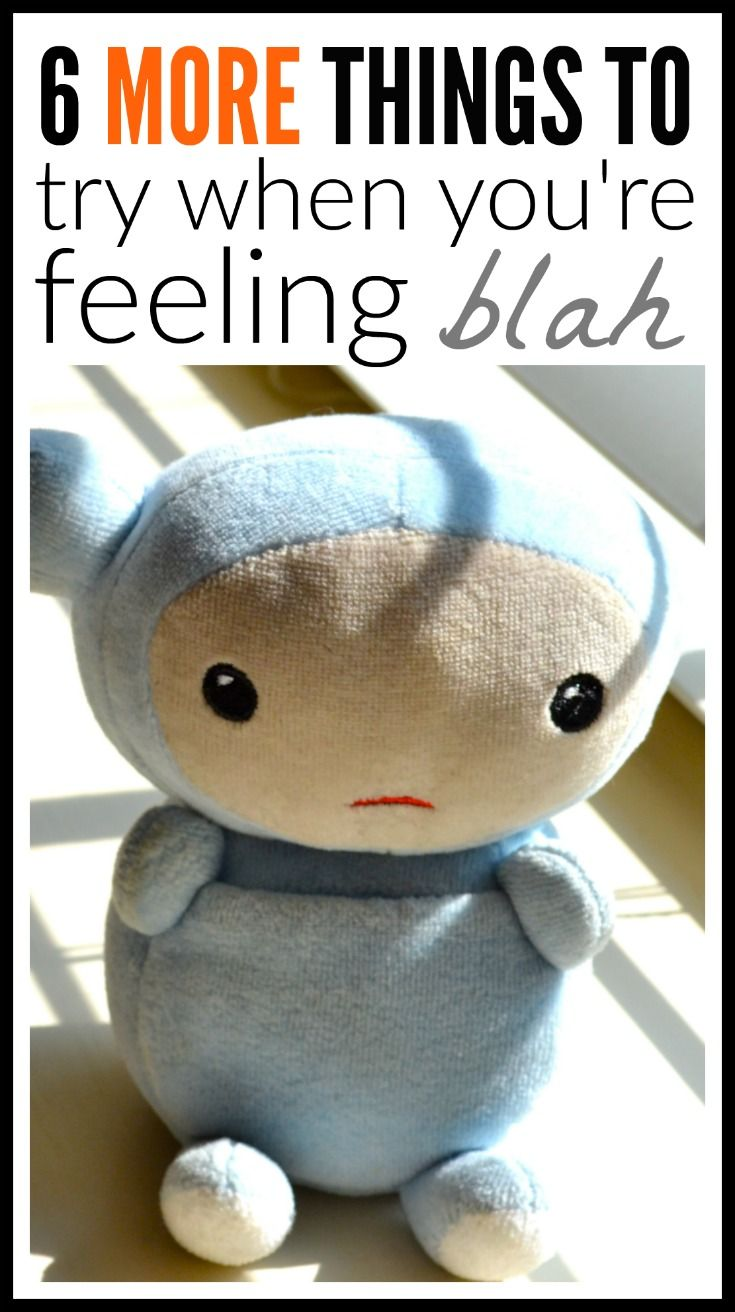 """A few months ago I wrote about what I do when I'm feeling """"blah."""" I've updated the post to add 6 new things to try. Click to learn more."""