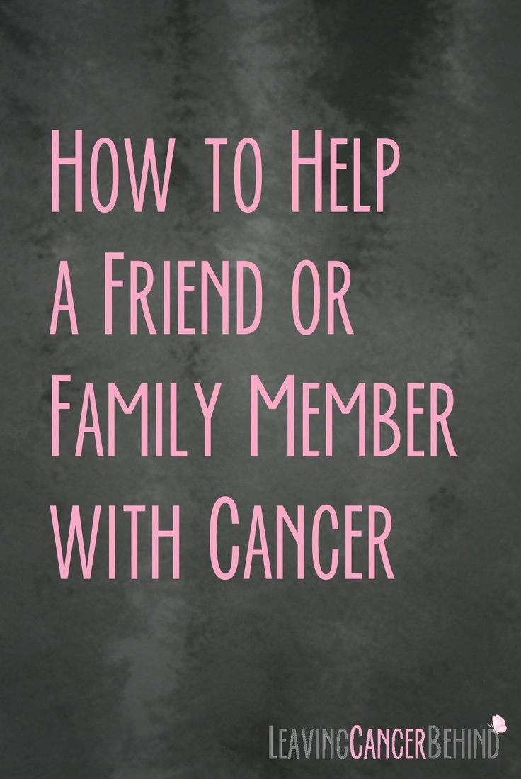 how to help a friend or family member with cancer