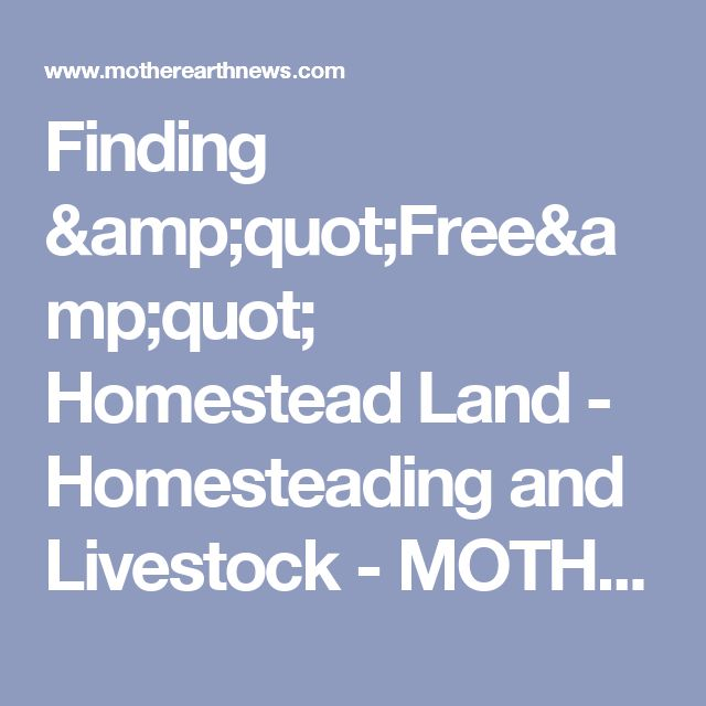 "Finding ""Free"" Homestead Land - Homesteading and Livestock - MOTHER EARTH NEWS"
