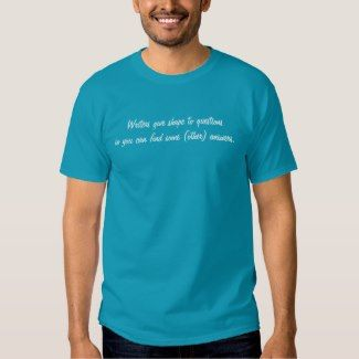 Writers give shape to questions so you can . . . t shirt