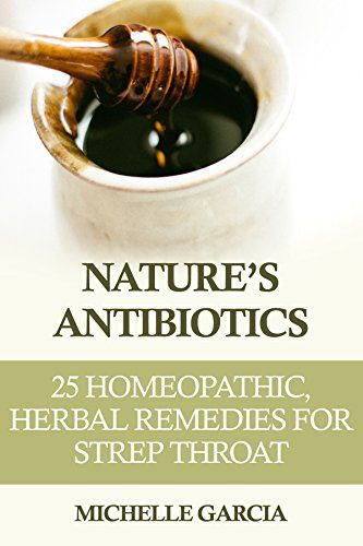 FREE TODAY  Nature's Antibiotics: 25 Homeopathic, Herbal Remedies for Strep Throat by Michelle Garcia http://www.amazon.com/dp/B00VSM9UA0/ref=cm_sw_r_pi_dp_aAvkwb13139QD