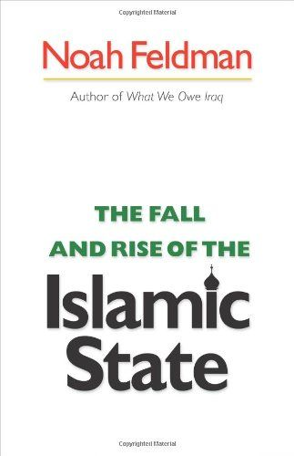 """The fall and rise of the Islamic state"" by Noah Feldman"