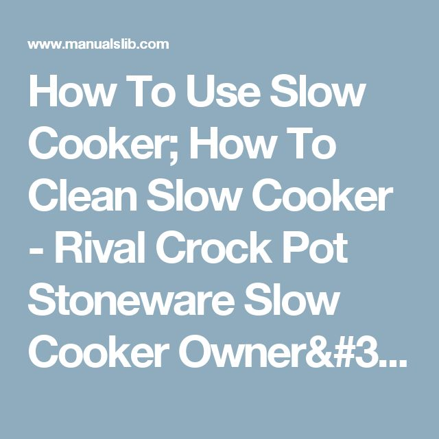 How To Use Slow Cooker; How To Clean Slow Cooker - Rival Crock Pot Stoneware Slow Cooker Owner's Manual [Page 3]