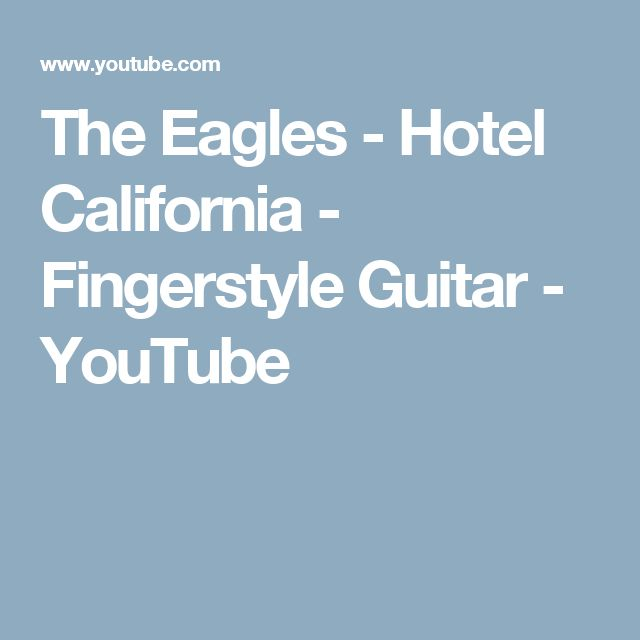 The Eagles - Hotel California - Fingerstyle Guitar - YouTube