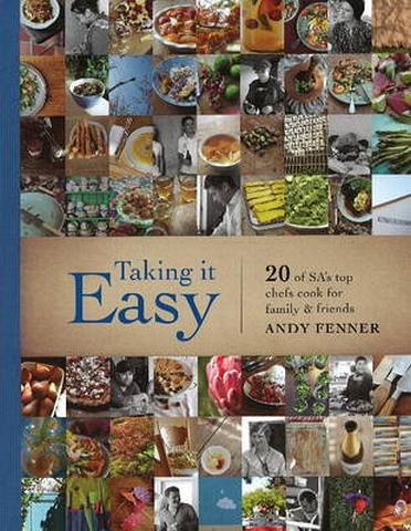 Taking it Easy: 20 of SA's Top Chefs Cook for...