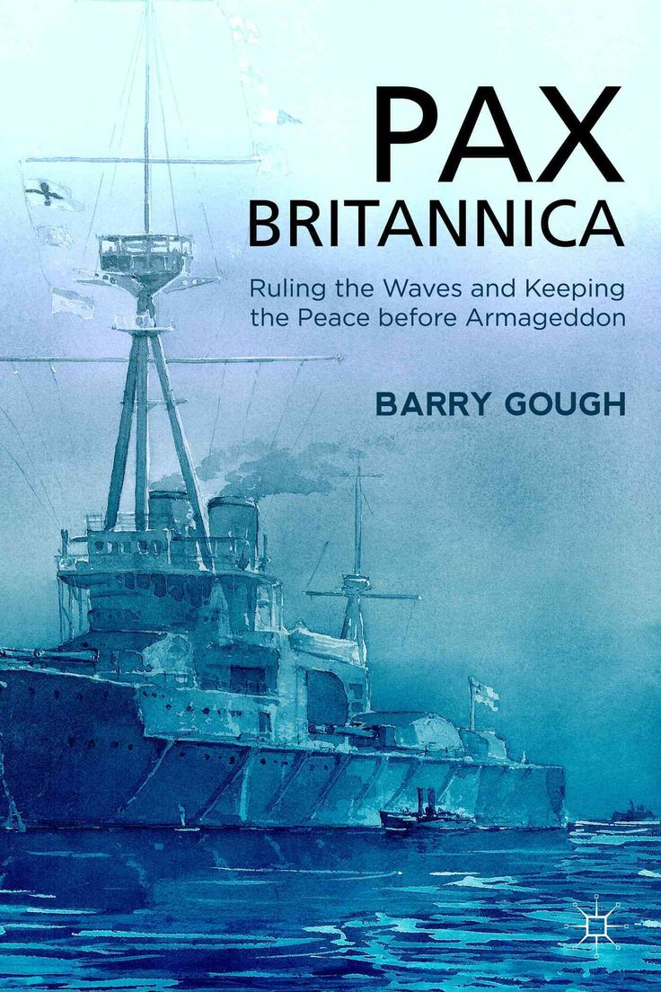 Pax Britannica: Ruling the Waves and Keeping the Peace Before Armageddon…