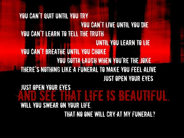 Life is Beautiful by Sixx:Am.  Just do that for me will you?