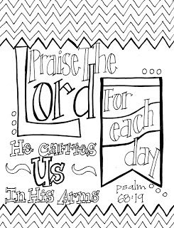 "Free printable scripture coloring page- ""Praise the Lord, for each day he carries us in his arms."" ~Psalm 68:19"