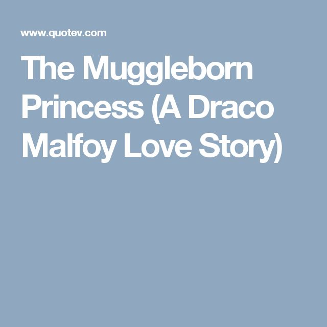 The Muggleborn Princess (A Draco Malfoy Love Story)