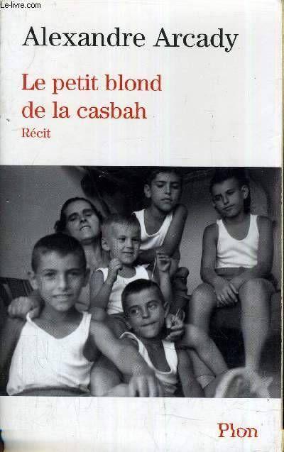 Livre: Le petit blond de la Casbah, récit, Alexandre Arcady, Plon, 9782259197229 - Librairie Obliques