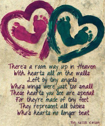 There's a room way up in heaven with hearts all on the walls left by tiny angels.  Who's wings were just too small.  These hearts you see are special for they're made of tiny feet.  They represent all babies who's hearts no longer beat. #childloss #inlovingmemory