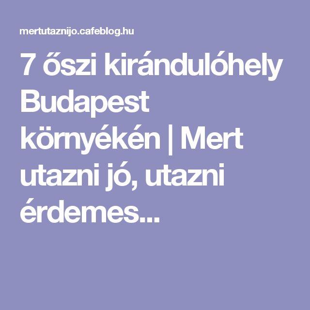 7 őszi kirándulóhely Budapest környékén | Mert utazni jó, utazni érdemes...