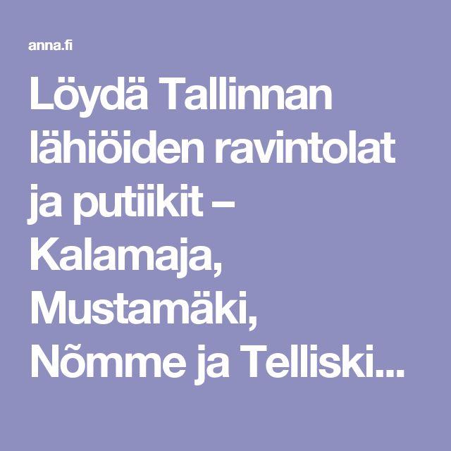 Löydä Tallinnan lähiöiden ravintolat ja putiikit – Kalamaja, Mustamäki, Nõmme ja Telliskivi | Anna.fi