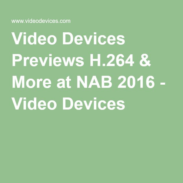 Video Devices Previews H.264 & More at NAB 2016 - Video Devices