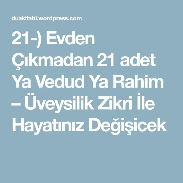 21-) Evden Çıkmadan 21 adet Ya Vedud Ya Rahim – Üveysilik Zikri İle Hayatınız Değişicek