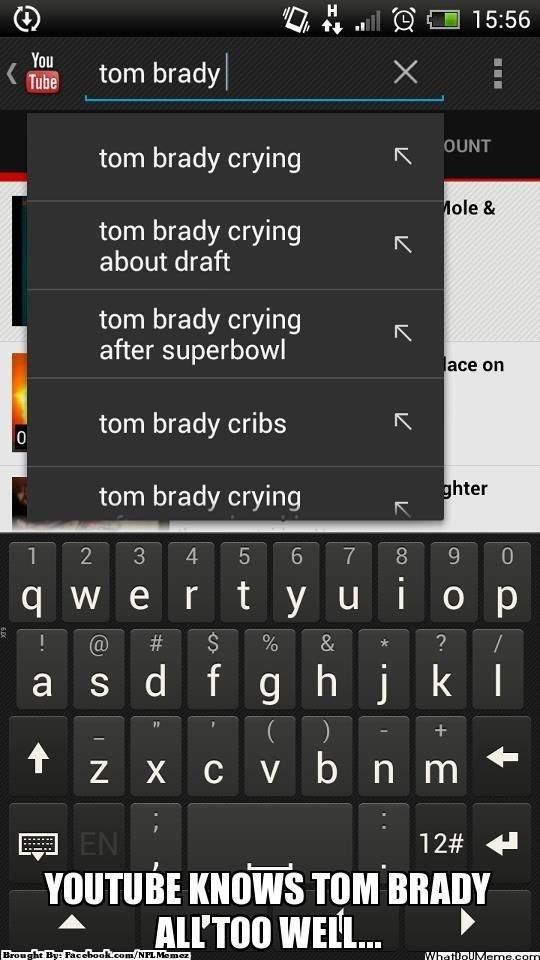YOUTUBE KNOWS TOM BRADY ALL TOO WELL... LOL CRY BABY-
