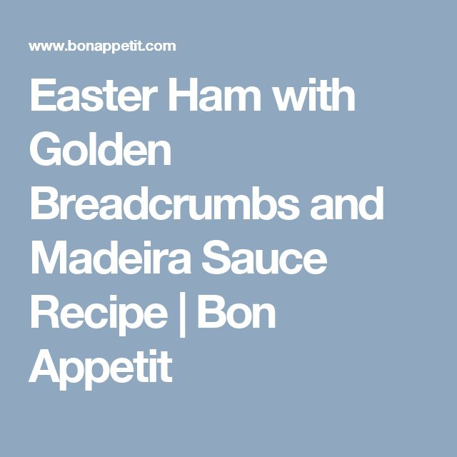 Easter Ham with Golden Breadcrumbs and Madeira Sauce Recipe | Bon ...