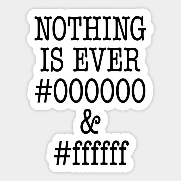 000000 And Ffffff Html Sticker Text Says Nothing Is Ever