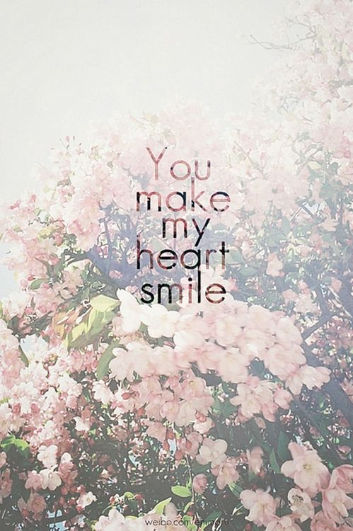 You make my heart smile<3:)
