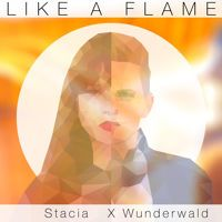 Stacia x Wunderwald - Like A Flame (Original Mix) by Wunderwald on SoundCloud