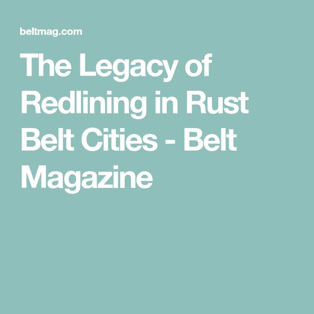 The Legacy of Redlining in Rust Belt Cities - Belt Magazine