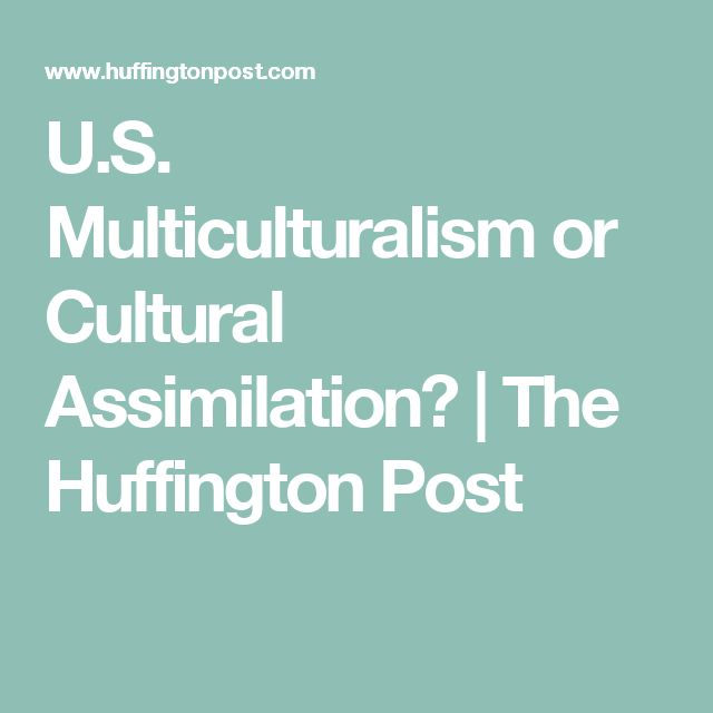 U.S. Multiculturalism or Cultural Assimilation? | The Huffington Post