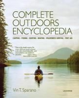 Complete Outdoors Encyclopedia : Camping, Fishing, Hunting, Boating, Wilderness Survival, First Aid