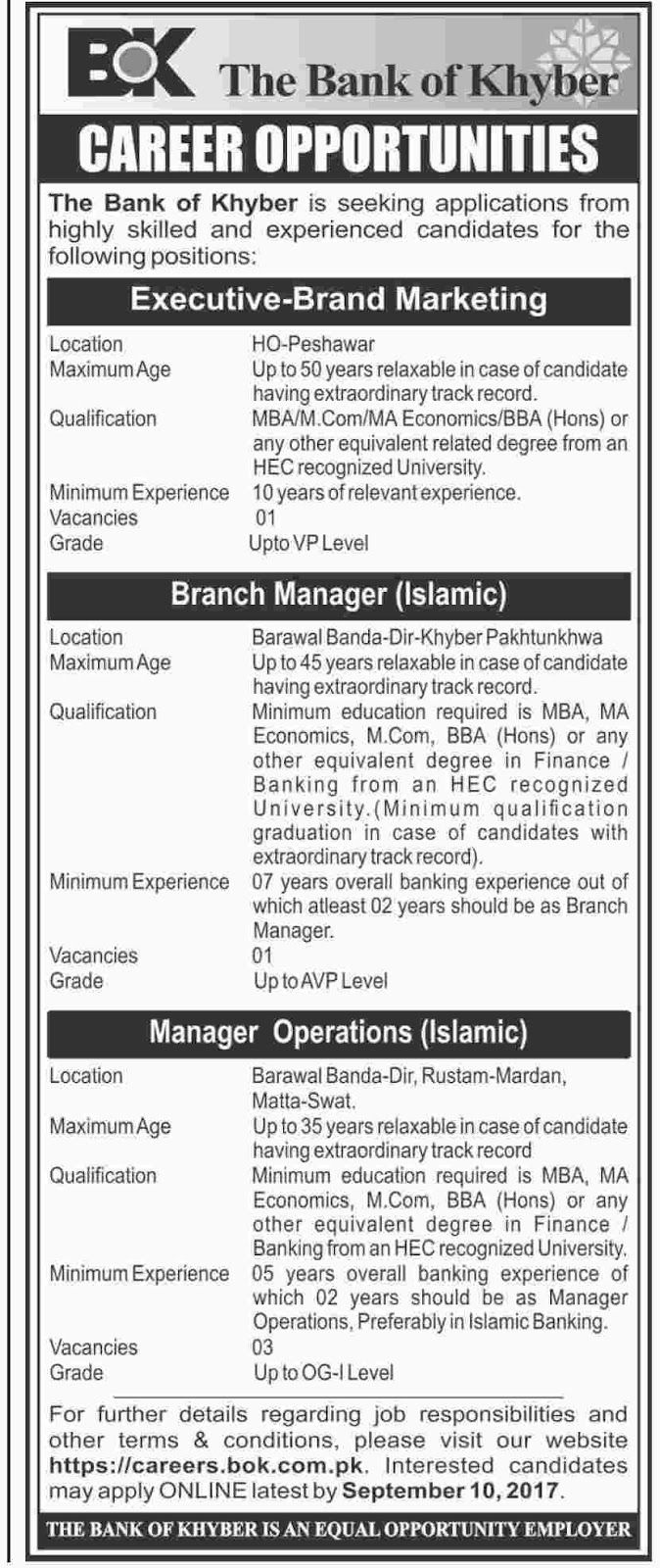 Career Opportunities in The Bank of Khyber Apply online http://ift.tt/2vDtXdf   The Bank of Khyber  Last Date:  10 Sept   2017  Location:  KPK  Posted   on:  28 Aug   2017  Category:  Private  Organization:  Banking   Website/Email:  Careers.bok.com.pk  No.   of Vacancies  05  Education   required:  Masters MBA  How   to Apply:  Online  Vacant Positions:  Manager Operations Islamic  Executive Brand Marketing  Branch Manager  Online Apply Click Here  Newspaper Ad:       Instructions:  Only…