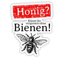 Ihr wollt Honig? - Könnt Ihr vergessen ohne Bienen! Aufkleber für Imker, Naturschützer, Umweltschützer, Obstbauern, Gärtner, Biologen oder Naturliebhaber. Eine Kampagne gegen das Bienensterben und die viel zu intensive Nutzung von Pestiziden und Insektiziden in der Landwirtschaft und in privaten Gärten, die dazu führen wird, dass nach und nach ein Großteil unserer Nutzinsekten, die unter anderem einen wichtigen Beitrag zur Bestäubung unserer Obstbäume leisten, aussterben wird.