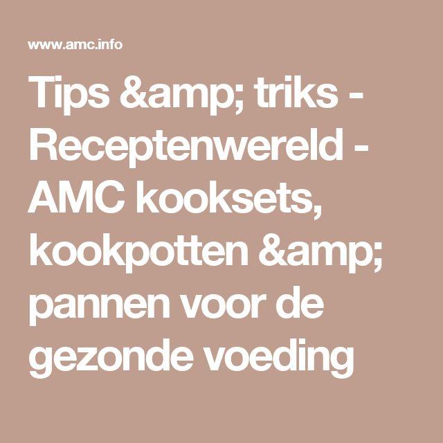 Tips & triks - Receptenwereld - AMC kooksets, kookpotten & pannen voor de gezonde voeding