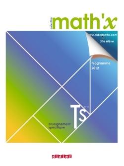 Math'x terminale S enseignement spécifique - édition 2012 - http://www.editionsdidier.com/article/math-x-terminale-s-enseignement-specifique-manuel-format-compact-edition-2012/#