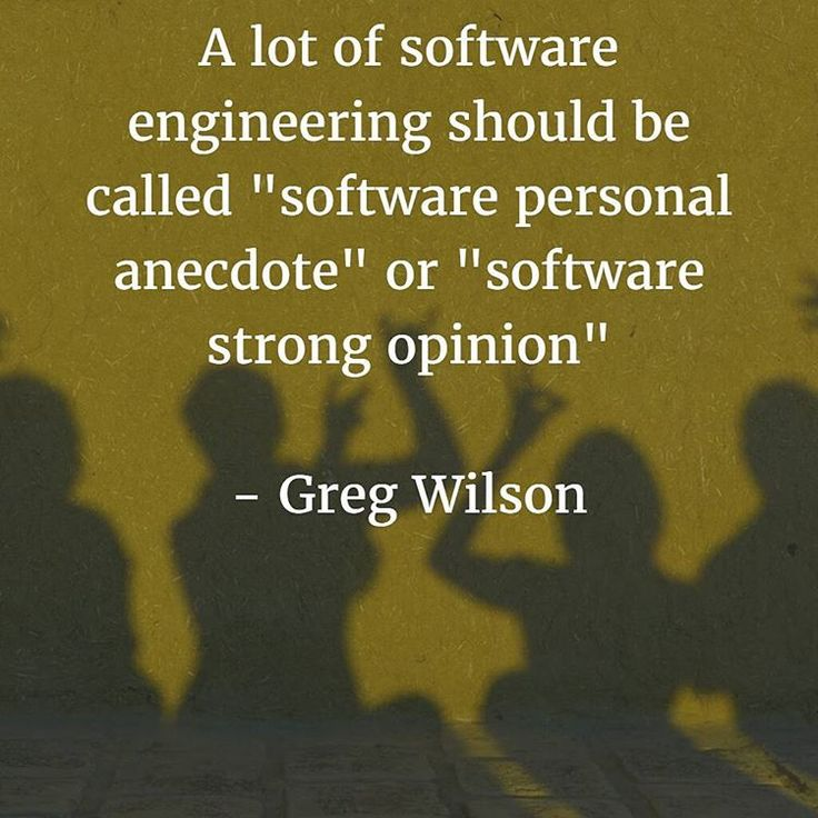"A lot of software engineering should be called ""software personal anecdote"" or ""software strong opinion""  by Greg Wilson #software #softwareengineering #development #methodology #agile #waterfall #process #softwareprocess"