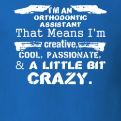 Im An Orthodontic Assistant And A Little Bit Crazy Job T Shirt