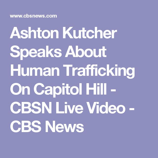 Ashton Kutcher Speaks About Human Trafficking On Capitol Hill - CBSN Live Video - CBS News