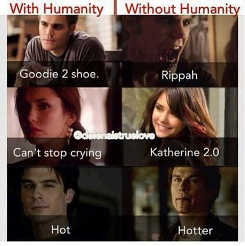 They're way better without humanity :D except when Stephan is ripping people apart