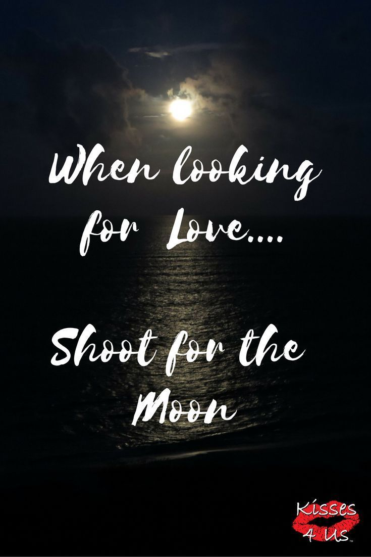 Shoot For The Moon Dont Settle For Anything Less Enjoy Being In