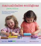 Manualidades ecológicas para niños, Kate Lilley. Libro para niños De 7 a 8 años. Editorial: Editorial Juventud. ISBN: 9788426139443