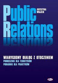 Pierwsze najbardziej wyczerpujące dzieło naukowe o PR w nowym wydaniu.