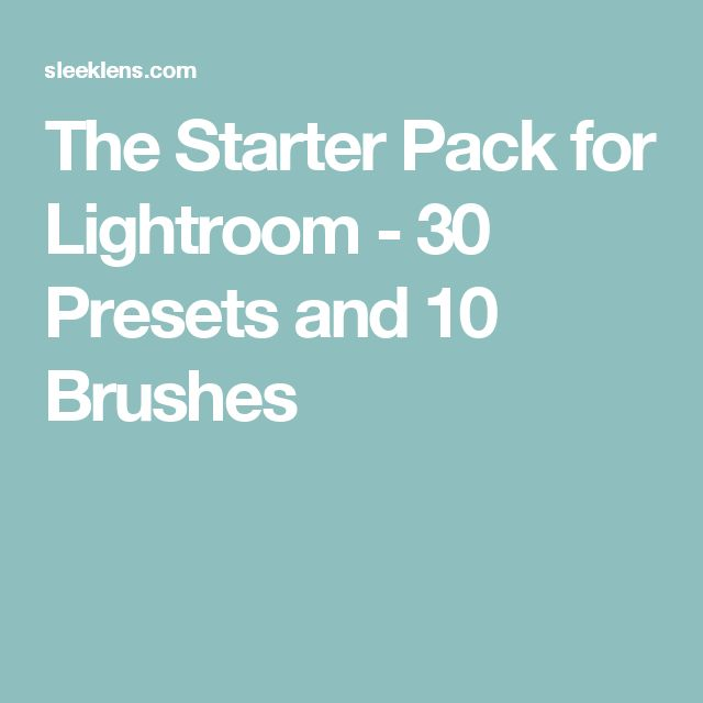 The Starter Pack for Lightroom - 30 Presets and 10 Brushes