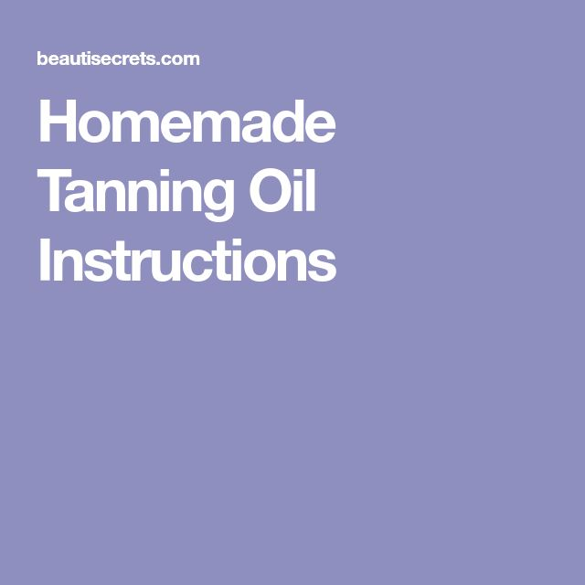 Homemade Tanning Oil Instructions